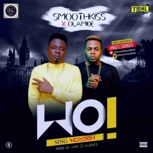 SmoothKiss - WO! (Sing Version)  x Olamide